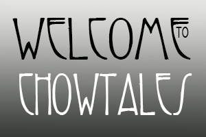 WELCOME TO CHOWTALES
