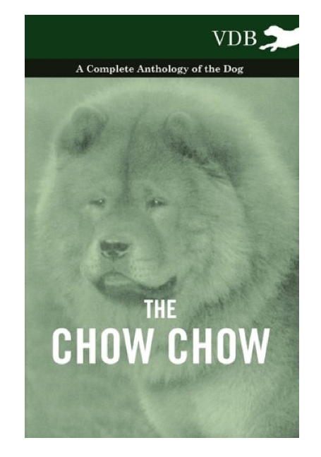 The Chow Chow - A Complete Anthology of the Dog